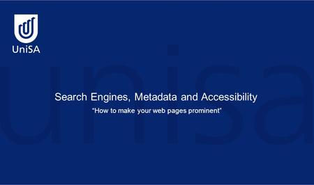 "Search Engines, Metadata and Accessibility ""How to make your web pages prominent"""