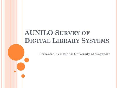 AUNILO S URVEY OF D IGITAL L IBRARY S YSTEMS Presented by National University of Singapore.