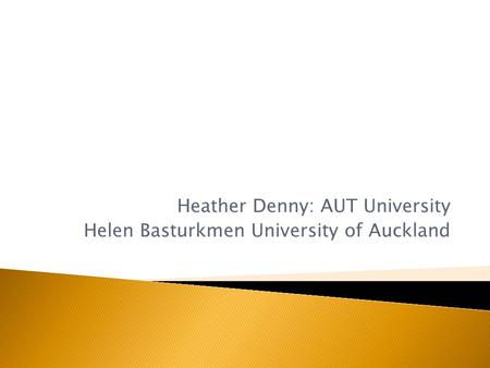 Heather Denny: AUT University Helen Basturkmen University of Auckland.