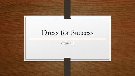 Dress for Success Stephanie T.. Dress Importance in the Workplace First impressions do matter!.... And are lasting. Dress sends a message about who you.