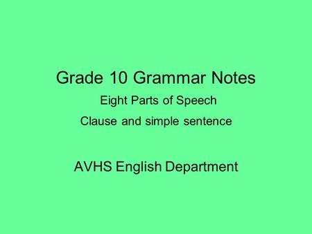 Grade 10 Grammar Notes Eight Parts of Speech Clause and simple sentence AVHS English Department.