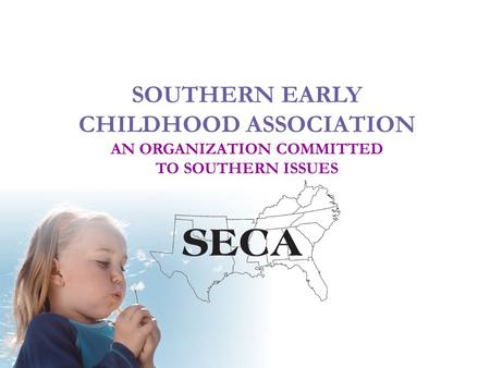 SOUTHERN EARLY CHILDHOOD ASSOCIATION AN ORGANIZATION COMMITTED TO SOUTHERN ISSUES.