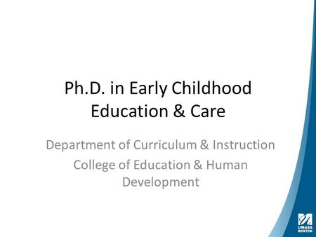 Ph.D. in Early Childhood Education & Care Department of Curriculum & Instruction College of Education & Human Development.