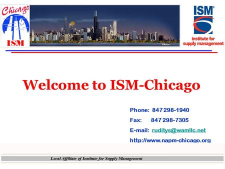 Welcome to ISM-Chicago Phone: 847 298-1940 Fax: 847 298-7305