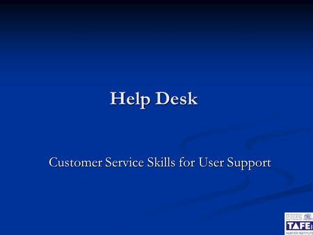 Help Desk Customer Service Skills for User Support.