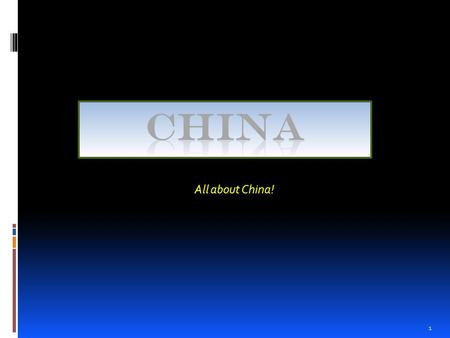 1 All about China!. China is one of the top 5 largest countries in the world, China has the largest population of any country on Earth, with more than.