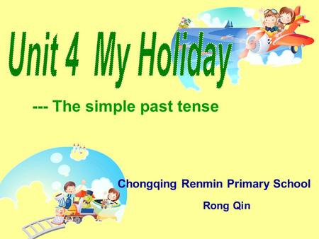 --- The simple past tense Chongqing Renmin Primary School Rong Qin.