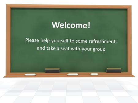 Welcome! Please help yourself to some refreshments and take a seat with your group.