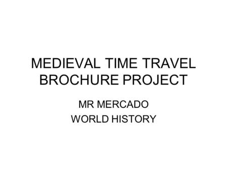 MEDIEVAL TIME TRAVEL BROCHURE PROJECT MR MERCADO WORLD HISTORY.