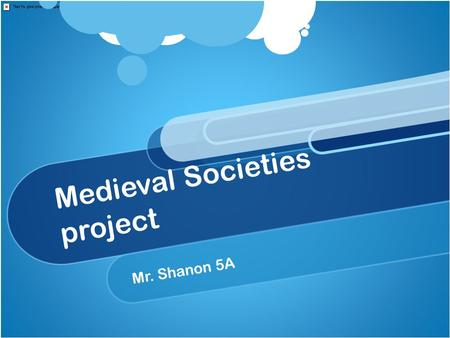 "Medieval Societies project Mr. Shanon 5A. What do you think of when you hear the words ""Medieval Society?"""