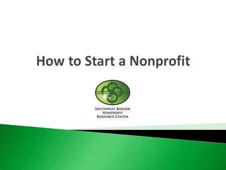  What is a nonprofit corporation?  Forming an organization to serve an unmet need  Benefits and limitations of a nonprofit corporation 2.