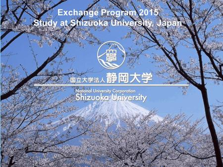 1 Exchange Program 2015 Study at Shizuoka University, Japan.