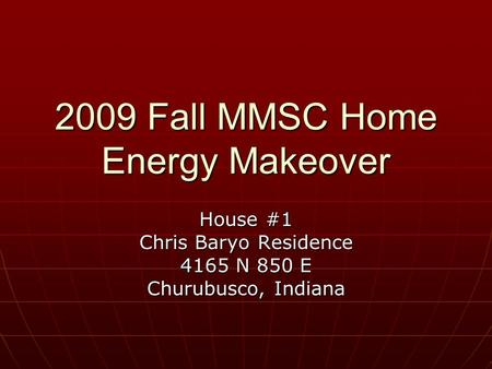 2009 Fall MMSC Home Energy Makeover House #1 Chris Baryo Residence 4165 N 850 E Churubusco, Indiana.