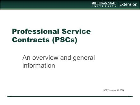Professional Service Contracts (PSCs) An overview and general information SERV January 30, 2014.