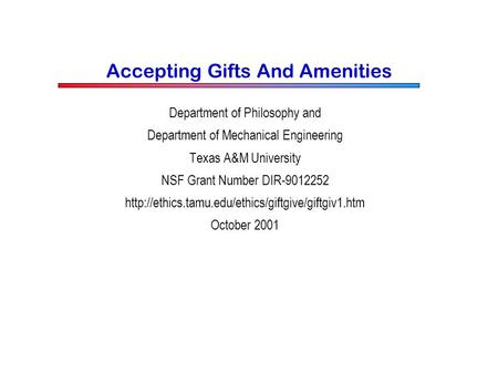 Accepting Gifts And Amenities Department of Philosophy and Department of Mechanical Engineering Texas A&M University NSF Grant Number DIR-9012252