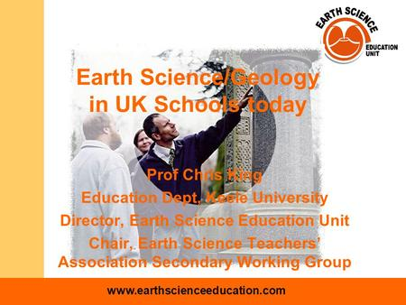 Www.earthscienceeducation.com Earth Science/Geology in UK Schools today Prof Chris King Education Dept, Keele University Director, Earth Science Education.