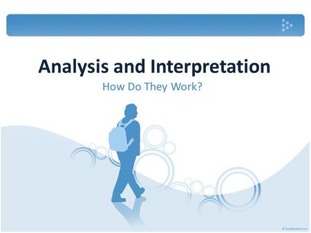 Analysis and Interpretation How Do They Work?. Analysis: examination of the parts or elements.