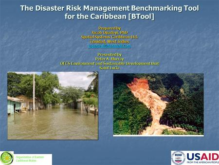 The <strong>Disaster</strong> Risk <strong>Management</strong> Benchmarking Tool for the Caribbean [BTool] Prepared by Jacob Opadeyi, PhD Spatial Systems Caribbean Ltd. Trinidad, West Indies.