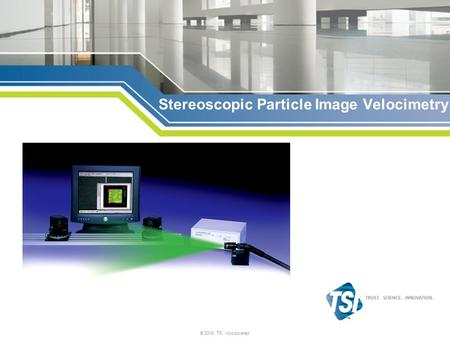 © 2009, TSI Incorporated Stereoscopic Particle Image Velocimetry.