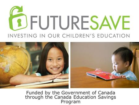 Funded by the Government of Canada through the Canada Education Savings Program.