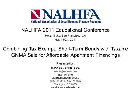 Combining Tax Exempt, Short-Term Bonds with Taxable GNMA Sale for Affordable Apartment Financings NALHFA 2011 Educational Conference Hotel Nikko, San Francisco,