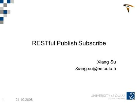 1 21.10.2008 RESTful Publish Subscribe Xiang Su