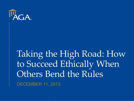 Taking the High Road: How to Succeed Ethically When Others Bend the Rules DECEMBER 11, 2013.