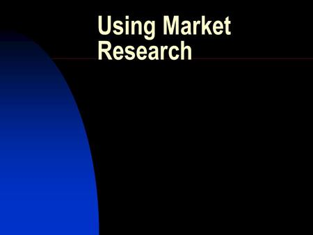 Using Market Research. Seeing the Problem Clearly Marketing Research: procedure designed to identify solutions to a specific marketing problem through.