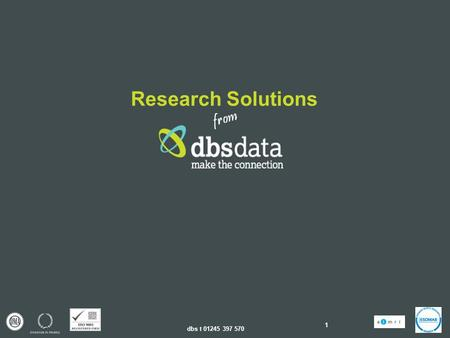 Dbs t 01245 397 570 1 Research Solutions from. dbs t 01245 397 570 2 1994 Established and quickly evolved from list broker to manager and owner of direct.
