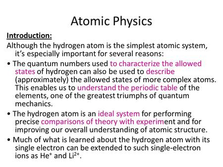 Atomic Physics Introduction: Although the hydrogen atom is the simplest atomic system, it's especially important for several reasons: The quantum numbers.