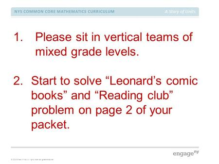 © 2015 Great Minds. All rights reserved. greatminds.net NYS COMMON CORE MATHEMATICS CURRICULUM A Story of Units 1.Please sit in vertical teams of mixed.
