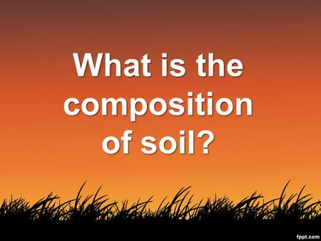What is the composition of soil?