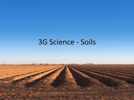 3G Science - Soils. 3 Layers of Soil Topsoil – top layer of soil. Has the smallest grains. Most humus. Richest layer of soil. Subsoil – Under the topsoil.