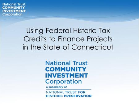 Using Federal Historic Tax Credits to Finance Projects in the State of Connecticut.