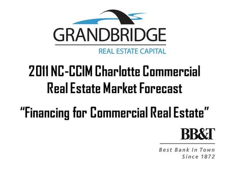 "2011 NC-CCIM Charlotte Commercial Real Estate Market Forecast ""Financing for Commercial Real Estate"""