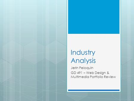 Industry Analysis Jerin Peloquin GD 491 – Web Design & Multimedia Portfolio Review.