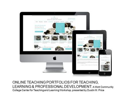 ONLINE TEACHING PORTFOLIOS FOR TEACHING, LEARNING & PROFESSIONAL DEVELOPMENT: A Mott Community College Center for Teaching and Learning Workshop, presented.