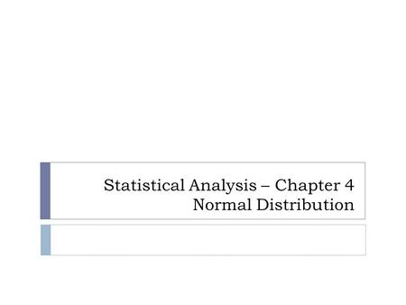 Statistical Analysis – Chapter 4 Normal Distribution