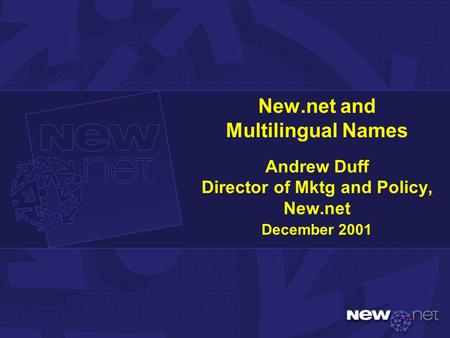 New.net and Multilingual Names Andrew Duff Director of Mktg and Policy, New.net December 2001.