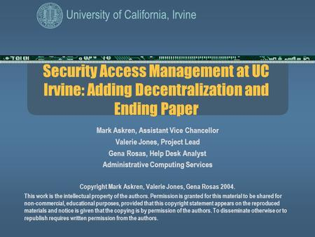 University of California, Irvine Security Access Management at UC Irvine: Adding Decentralization and Ending Paper Mark Askren, Assistant Vice Chancellor.