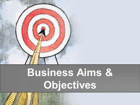 Business Aims & Objectives. tutor2u ™ GCSE Business Studies Business Aims An aim or goal is a statement of purpose Business aims or goals describe the.