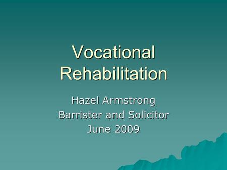 Vocational Rehabilitation Hazel Armstrong Barrister and Solicitor June 2009.