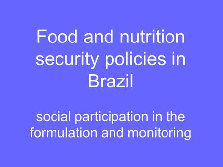 Food and nutrition security policies in Brazil social participation in the formulation and monitoring.