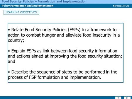 Screen 1 of 21 Food Security Policies – Formulation and Implementation Policy Formulation and Implementation LEARNING OBJECTIVES Relate Food Security Policies.