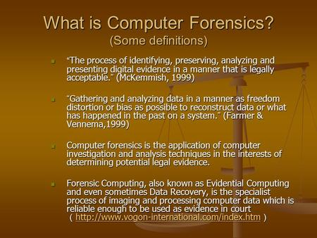 "What is Computer Forensics? (Some definitions) "" The process of identifying, preserving, analyzing and presenting digital evidence in a manner that is."
