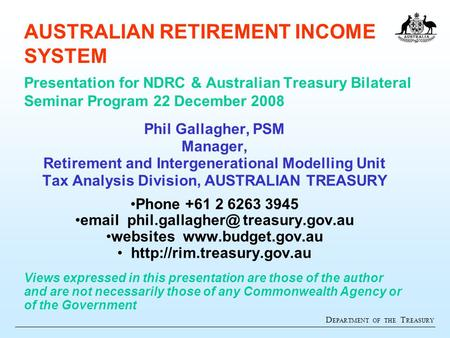 D EPARTMENT OF THE T REASURY AUSTRALIAN RETIREMENT INCOME SYSTEM Presentation for NDRC & Australian Treasury Bilateral Seminar Program 22 December 2008.