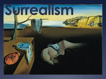 Surrealism. Characteristics of Surrealism  Elements of surprise  Unexpected juxtapositions  Distortions of reality  Dream like subject matter  Interest.