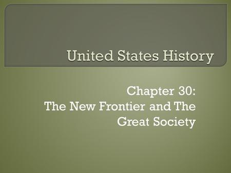 Chapter 30: The New Frontier and The Great Society.