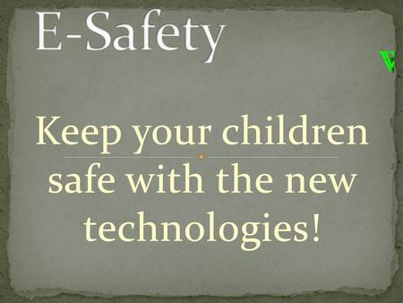 Keep your children safe with the new technologies!