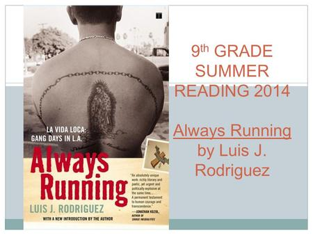 9 th GRADE SUMMER READING 2014 Always Running by Luis J. Rodriguez.